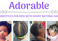 hairstyles for kids with short natural hair Hairstyle For Short Nappy Hair Choices