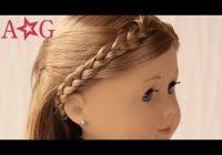 Trend braided headband doll hairstyles american girl Hairstyles For Your American Girl Doll With Short Hair Ideas